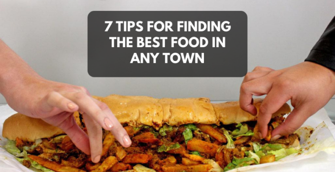 7 Tips for Finding the Best Food in Any Town