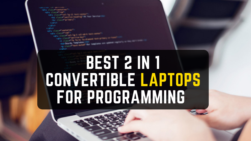 Best 2 in 1 Convertible Laptops for Programming